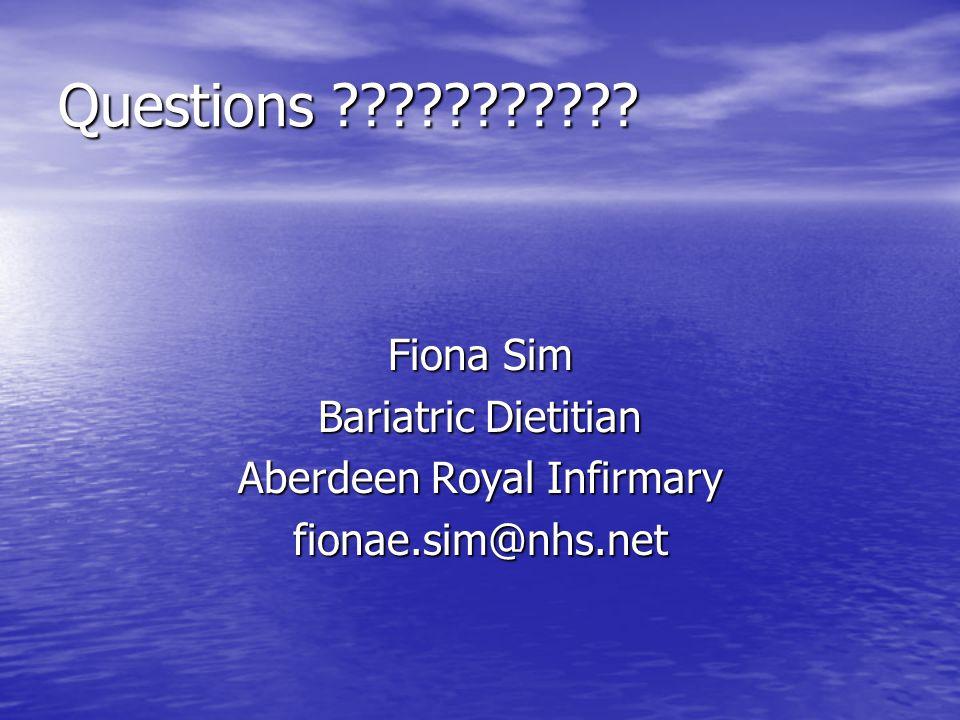 Questions Fiona Sim Bariatric Dietitian Aberdeen Royal Infirmary fionae.sim@nhs.net