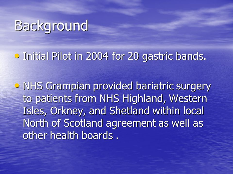 Background Initial Pilot in 2004 for 20 gastric bands.