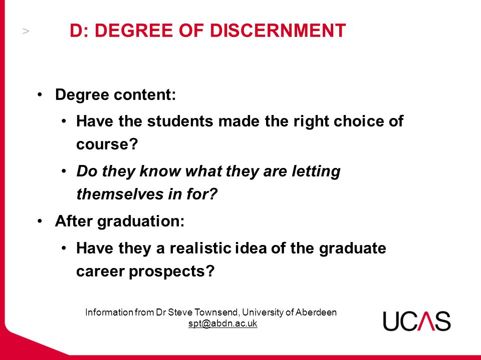 D: DEGREE OF DISCERNMENT Degree content: Have the students made the right choice of course.