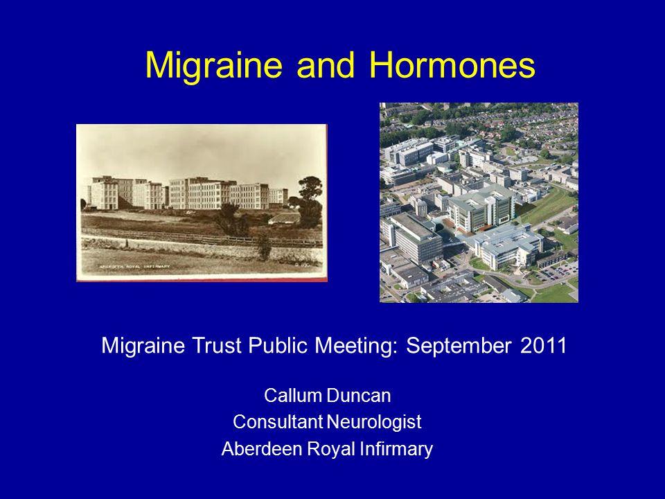 Migraine and Hormones Callum Duncan Consultant Neurologist Aberdeen Royal Infirmary Migraine Trust Public Meeting: September 2011