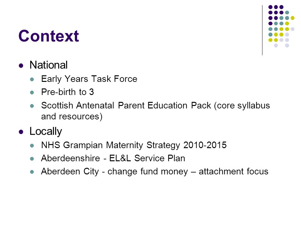 The Issue Antenatal classes in Grampian: Staff confidence, time protection Volume of participants, impersonal in the city, personal in the shire We know, we have attended They know, they deliver them Resource Pack – insufficient?