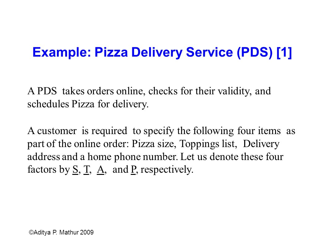 Example: Pizza Delivery Service (PDS) [1] A customer is required to specify the following four items as part of the online order: Pizza size, Toppings