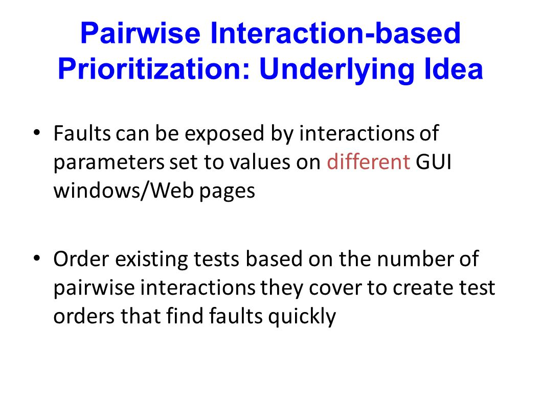 Pairwise Interaction-based Prioritization: Underlying Idea Faults can be exposed by interactions of parameters set to values on different GUI windows/