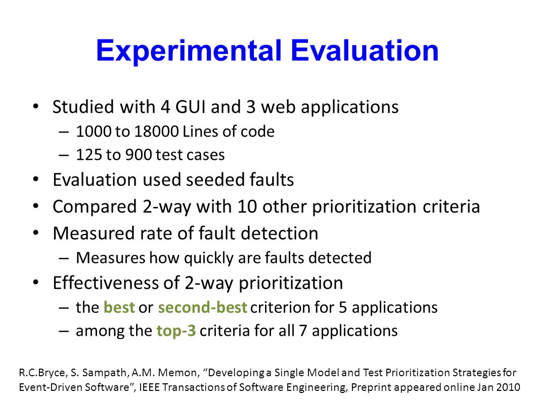 Experimental Evaluation Studied with 4 GUI and 3 web applications – 1000 to 18000 Lines of code – 125 to 900 test cases Evaluation used seeded faults