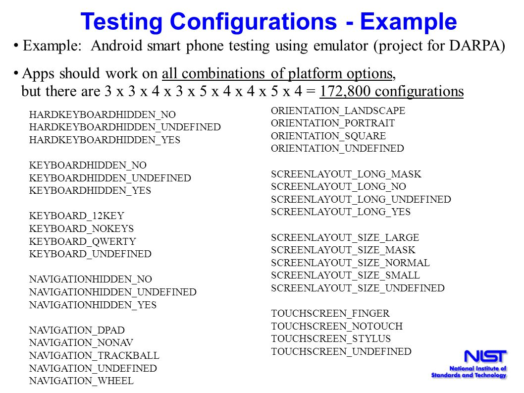 Testing Configurations - Example Example: Android smart phone testing using emulator (project for DARPA) Apps should work on all combinations of platf
