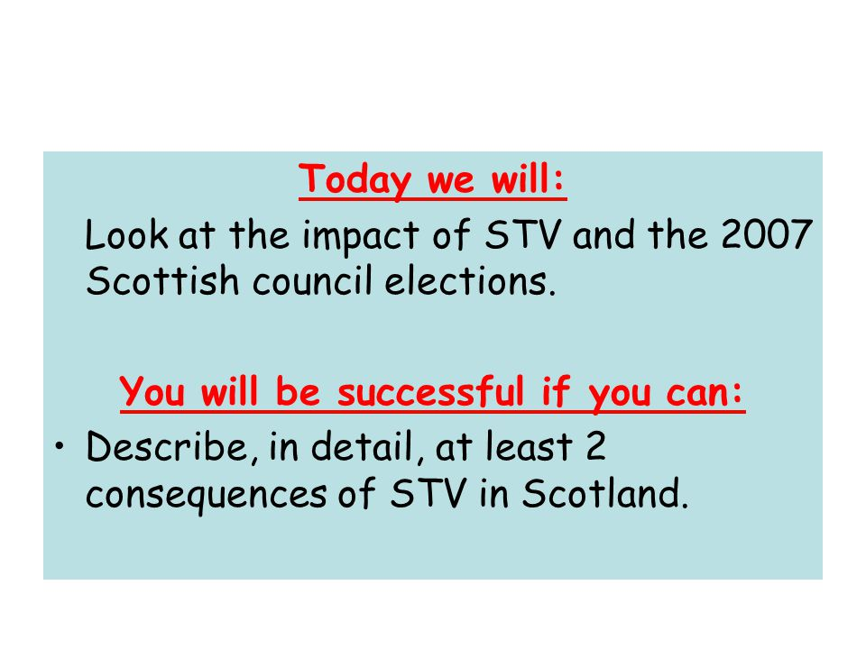 Today we will: Look at the impact of STV and the 2007 Scottish council elections.