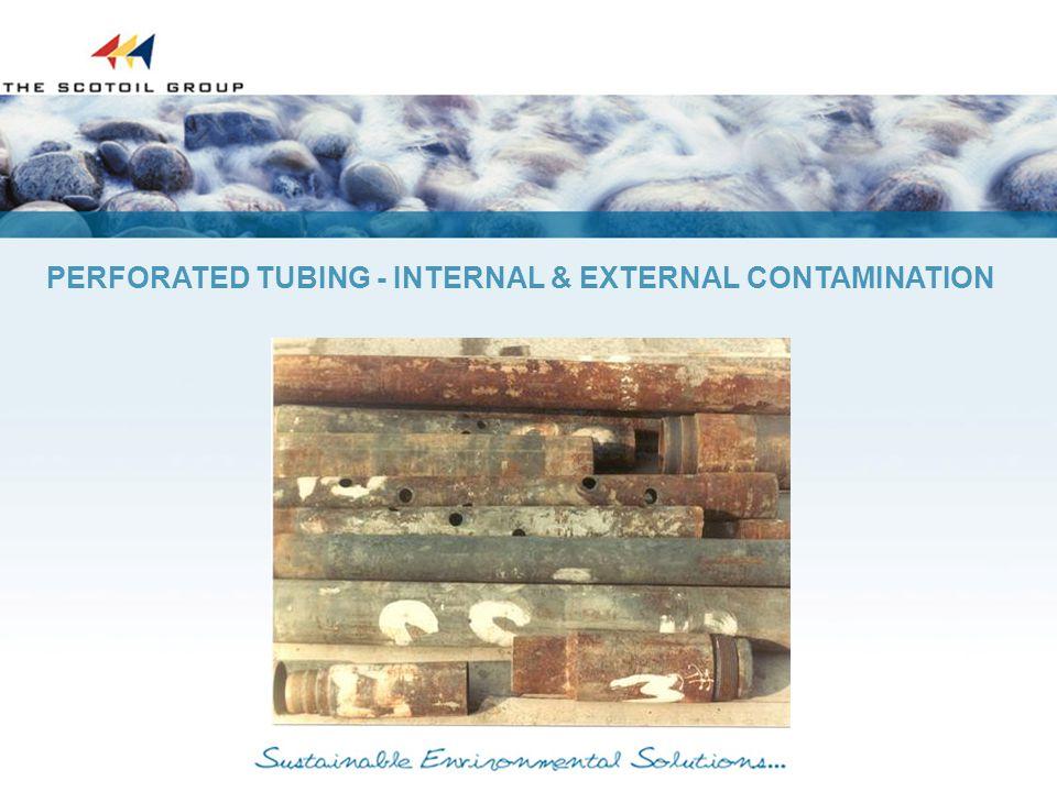 PERFORATED TUBING - INTERNAL & EXTERNAL CONTAMINATION
