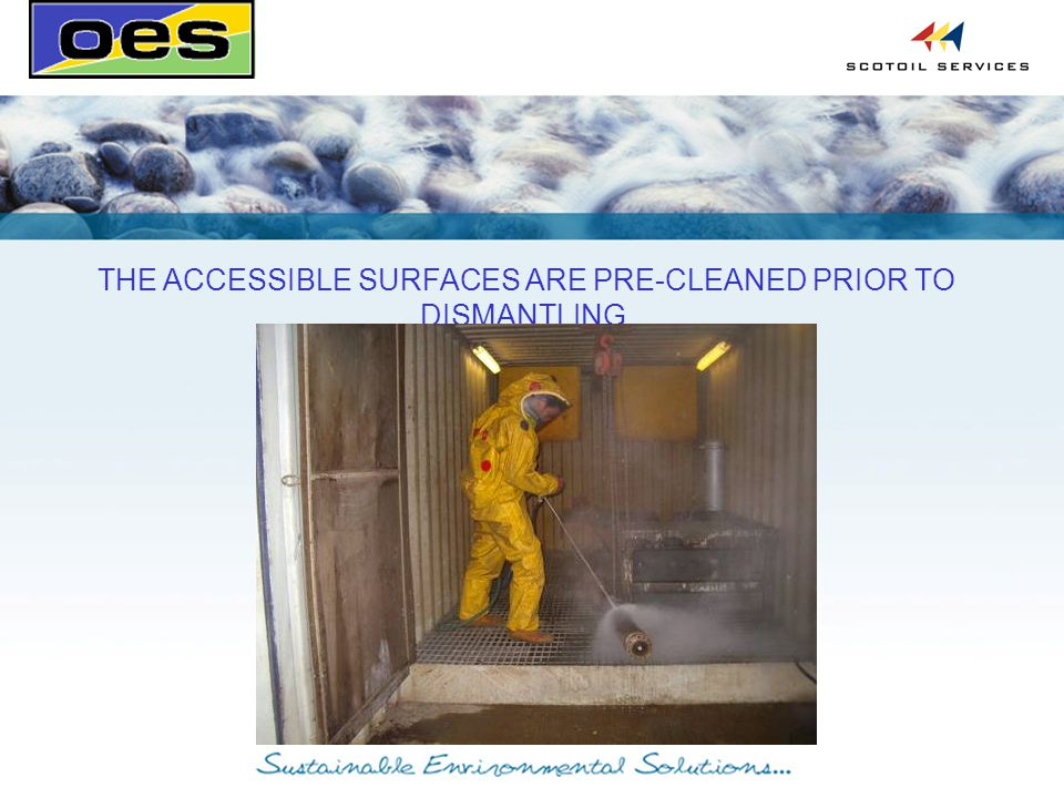THE ACCESSIBLE SURFACES ARE PRE-CLEANED PRIOR TO DISMANTLING.