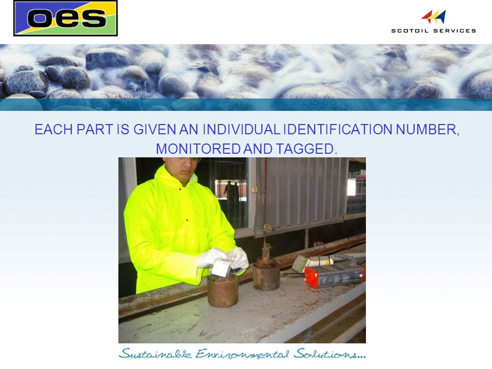 EACH PART IS GIVEN AN INDIVIDUAL IDENTIFICATION NUMBER, MONITORED AND TAGGED.