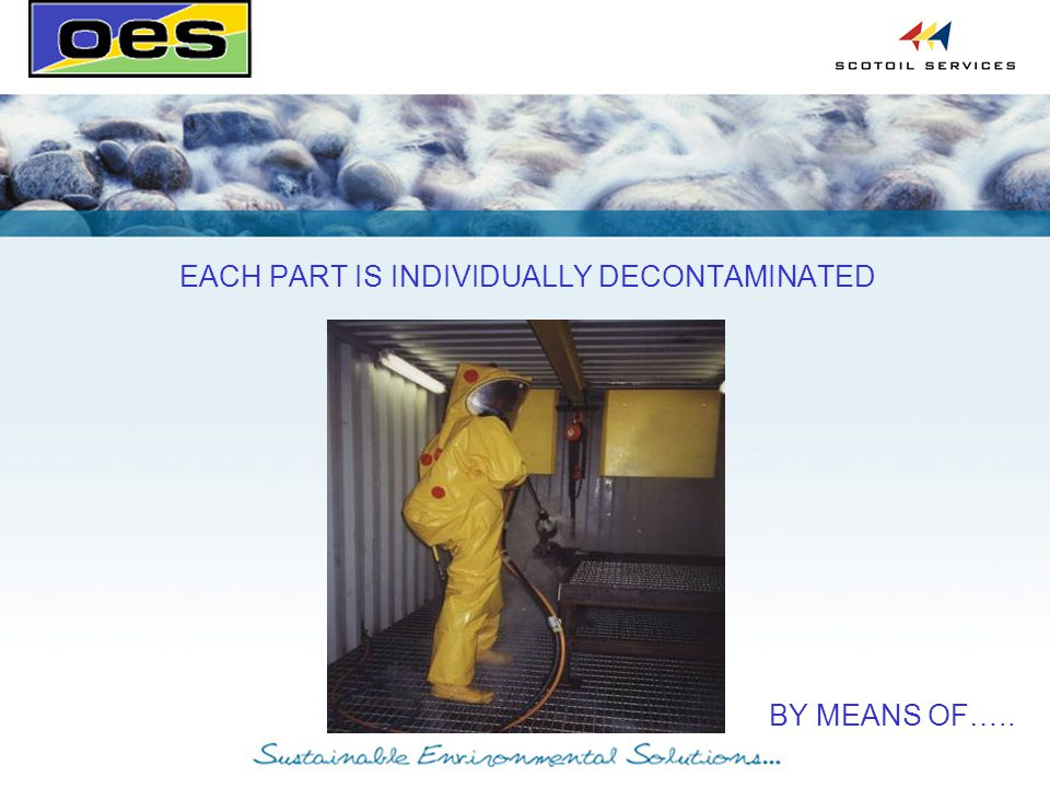 EACH PART IS INDIVIDUALLY DECONTAMINATED BY MEANS OF…..
