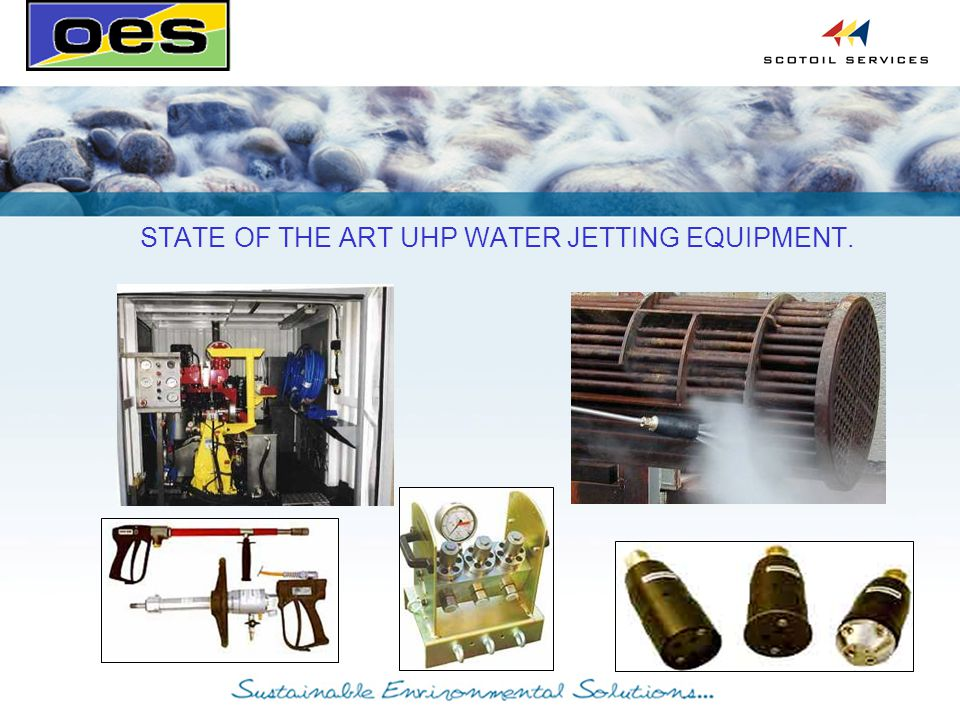 STATE OF THE ART UHP WATER JETTING EQUIPMENT.