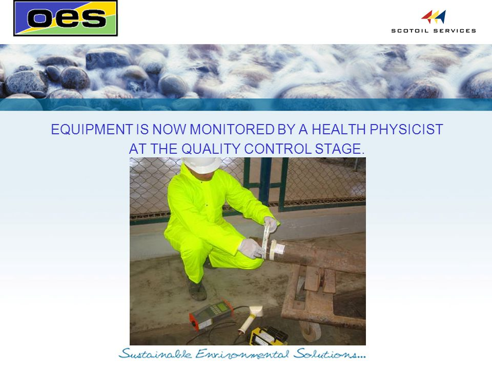 EQUIPMENT IS NOW MONITORED BY A HEALTH PHYSICIST AT THE QUALITY CONTROL STAGE.