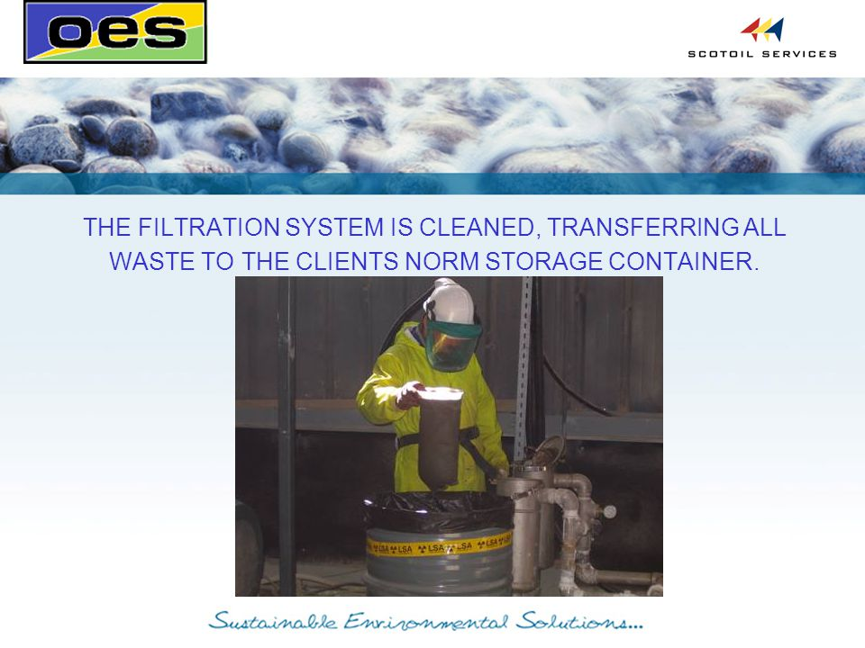 THE FILTRATION SYSTEM IS CLEANED, TRANSFERRING ALL WASTE TO THE CLIENTS NORM STORAGE CONTAINER.