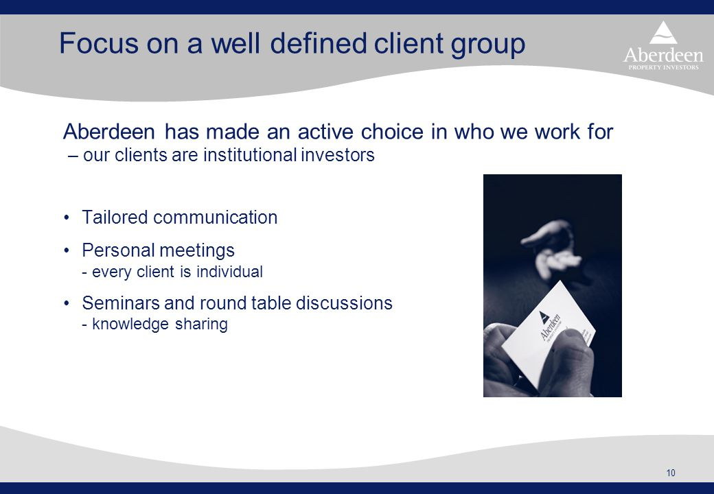 10 Focus on a well defined client group Tailored communication Personal meetings - every client is individual Seminars and round table discussions - k