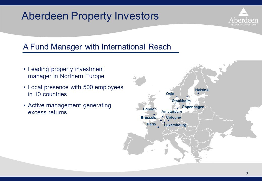 3 Amsterdam Cologne Copenhagen Helsinki Oslo London Luxembourg Paris Stockholm Brussels Aberdeen Property Investors Leading property investment manage