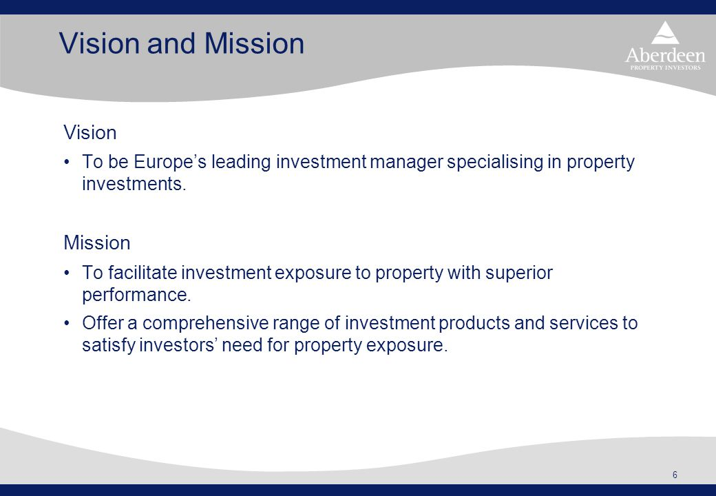 6 Vision and Mission Vision To be Europe's leading investment manager specialising in property investments. Mission To facilitate investment exposure