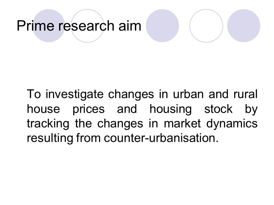 Prime research aim To investigate changes in urban and rural house prices and housing stock by tracking the changes in market dynamics resulting from counter-urbanisation.