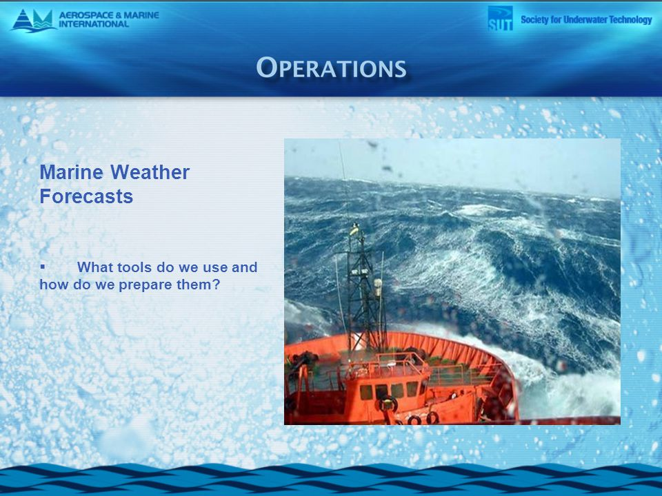 Marine Weather Forecasts  What tools do we use and how do we prepare them?