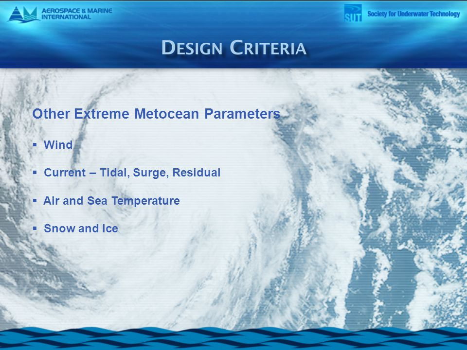 Other Extreme Metocean Parameters  Wind  Current – Tidal, Surge, Residual  Air and Sea Temperature  Snow and Ice