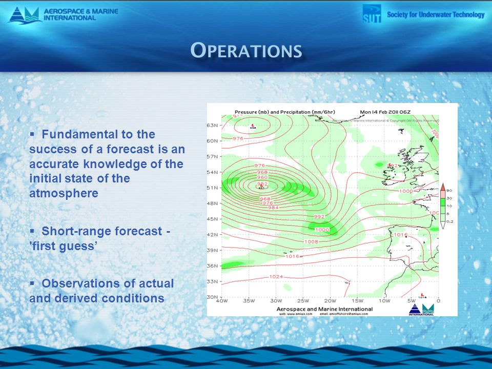  Fundamental to the success of a forecast is an accurate knowledge of the initial state of the atmosphere  Short-range forecast - first guess'  Observations of actual and derived conditions