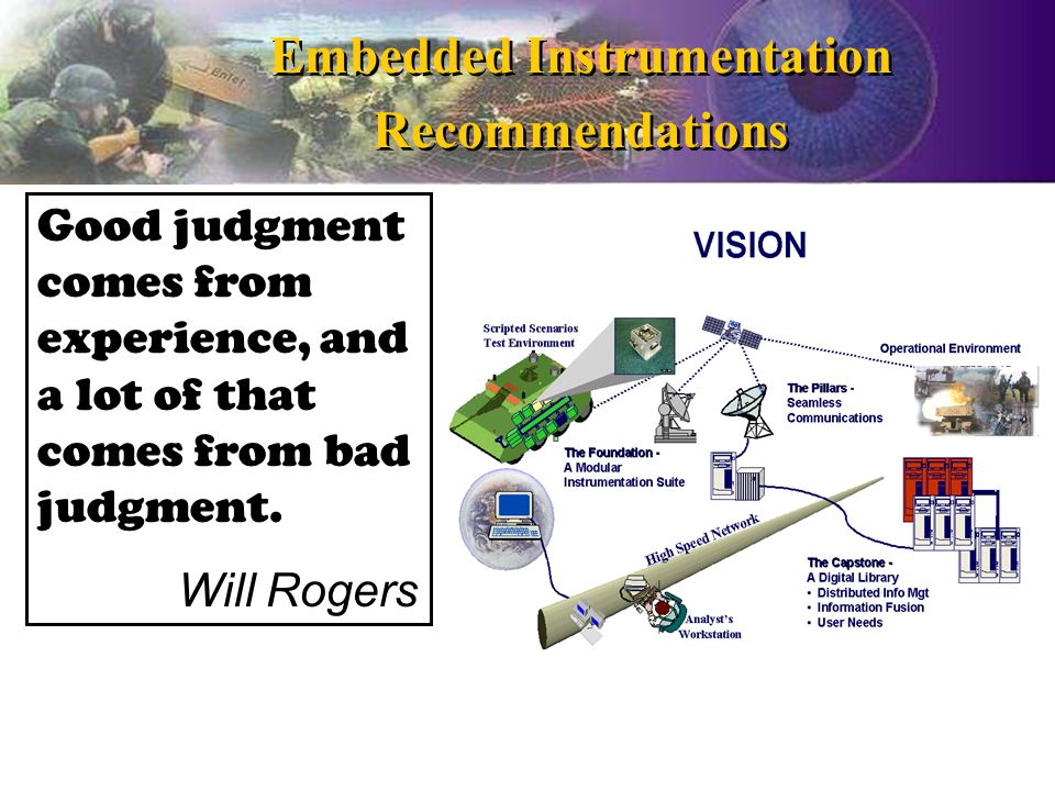 Embedded Instrumentation Recommendations Good judgment comes from experience, and a lot of that comes from bad judgment.