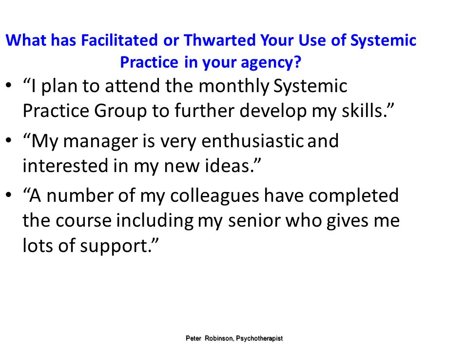 Peter Robinson, Psychotherapist What has Facilitated or Thwarted Your Use of Systemic Practice in your agency.