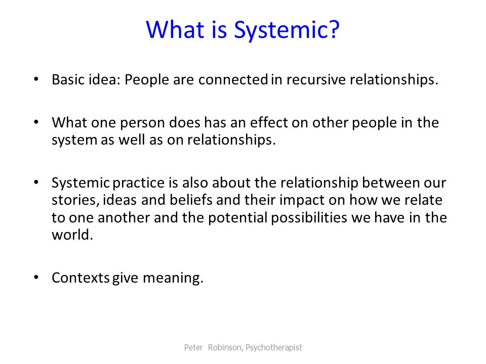 Peter Robinson, Psychotherapist In Your View, Which Areas of Systemic Practice Training Most Improved Your Effectiveness as a Practitioner.