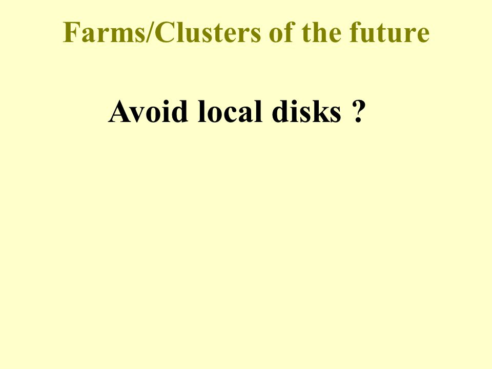 Farms/Clusters of the future Avoid local disks