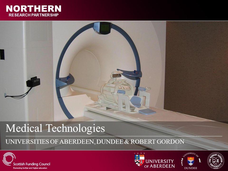 Medical Technologies UNIVERSITIES OF ABERDEEN, DUNDEE & ROBERT GORDON RESEARCH PARTNERSHIP NORTHERN