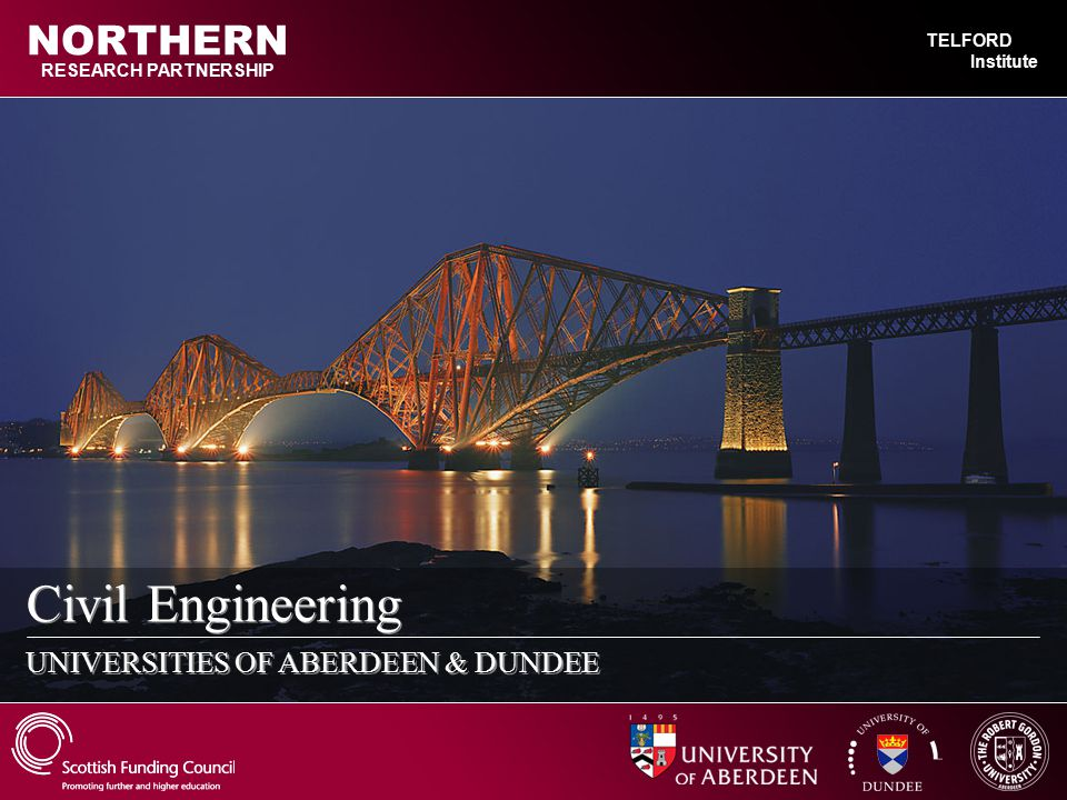 Civil Engineering UNIVERSITIES OF ABERDEEN & DUNDEE RESEARCH PARTNERSHIP NORTHERN TELFORD Institute