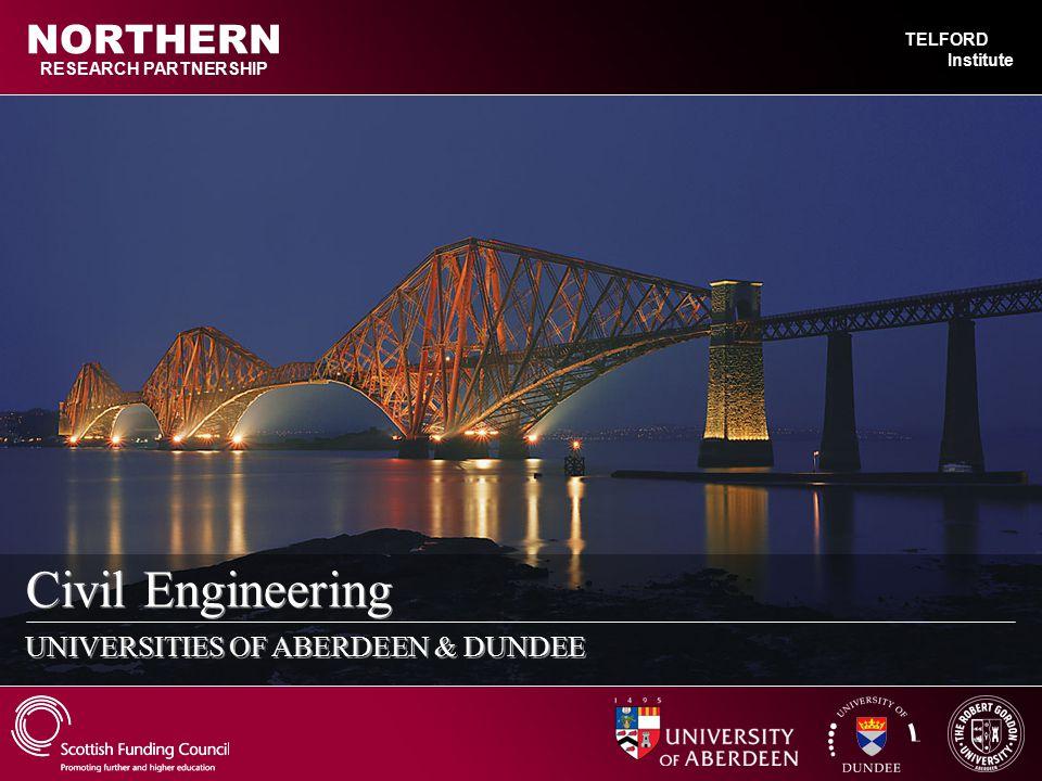 Civil Engineering UNIVERSITIES OF ABERDEEN & DUNDEE RESEARCH PARTNERSHIP NORTHERN TELFORD Institute