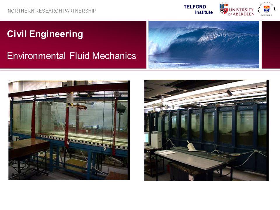 Civil Engineering NORTHERN RESEARCH PARTNERSHIP TELFORD Institute Environmental Fluid Mechanics
