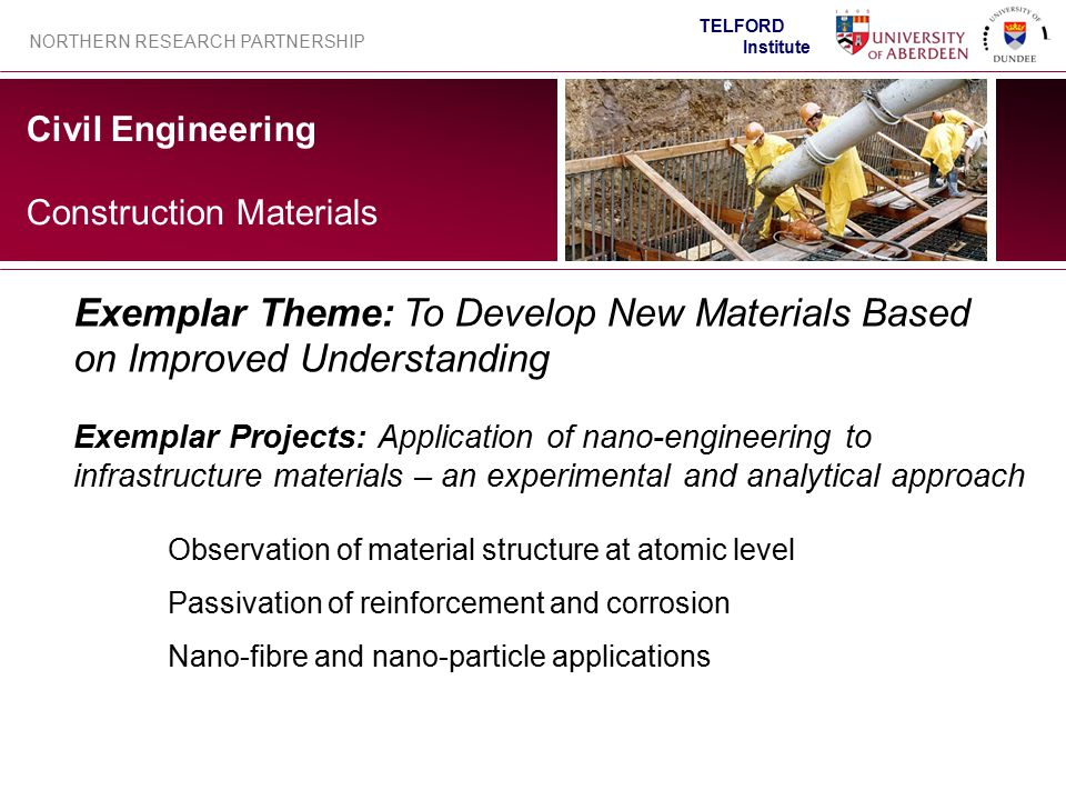 Civil Engineering NORTHERN RESEARCH PARTNERSHIP TELFORD Institute Construction Materials Exemplar Projects: Application of nano-engineering to infrast