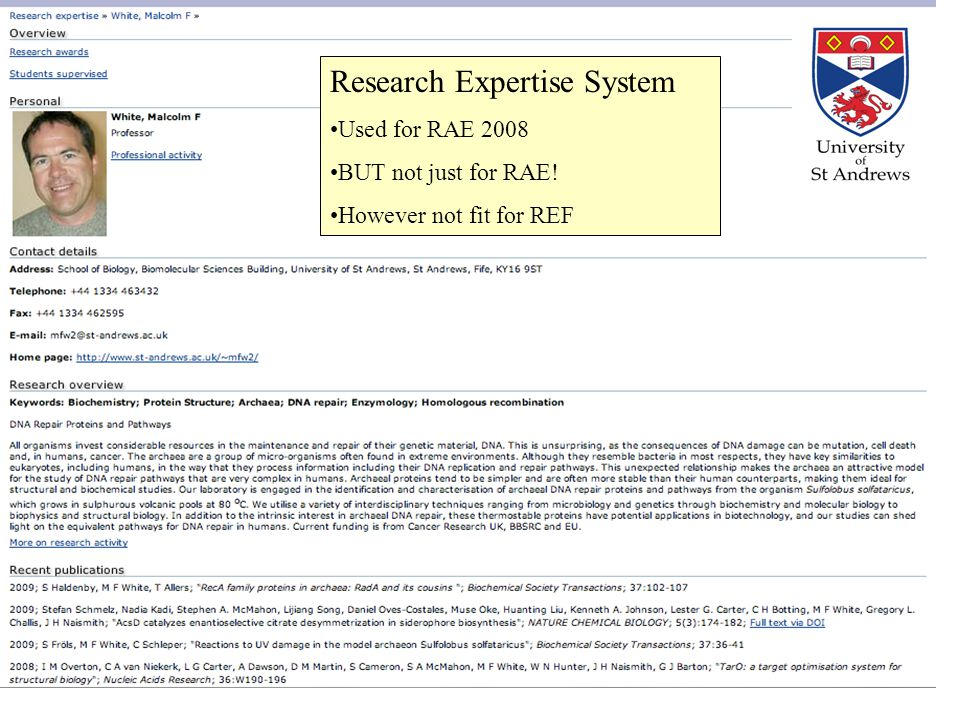 EuroCRIS 12 th November 2009 Research Expertise System Used for RAE 2008 BUT not just for RAE! However not fit for REF