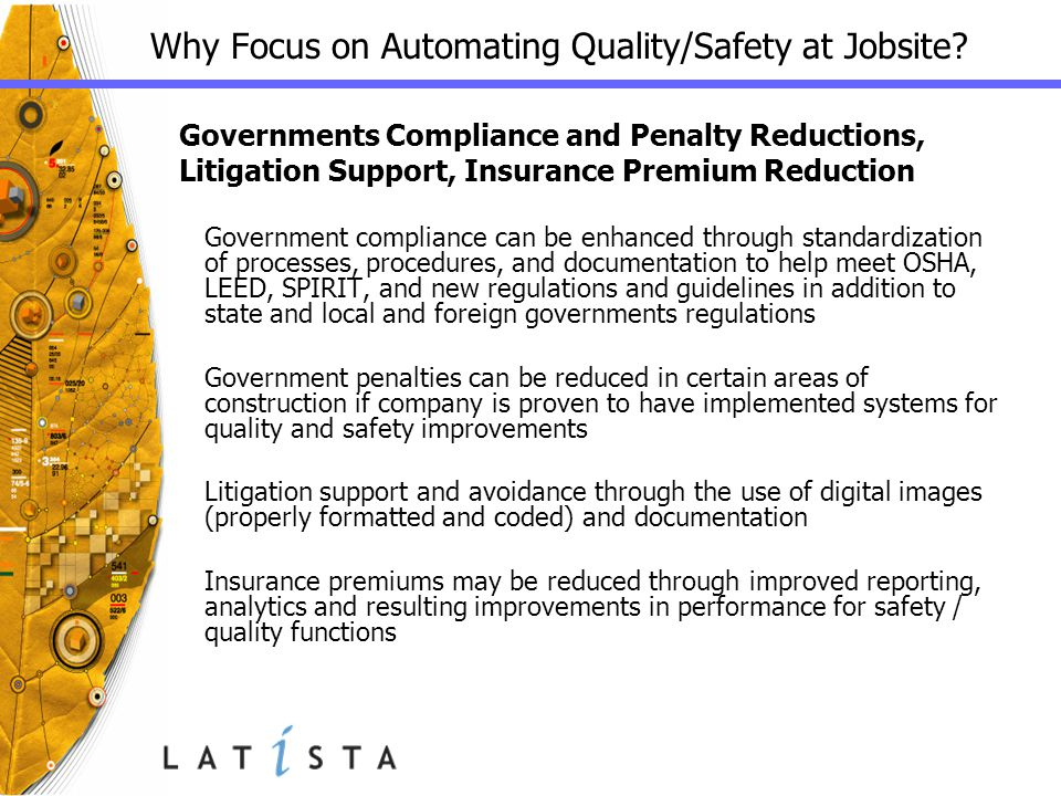 Why Focus on Automating Quality/Safety at Jobsite? Governments Compliance and Penalty Reductions, Litigation Support, Insurance Premium Reduction Gove