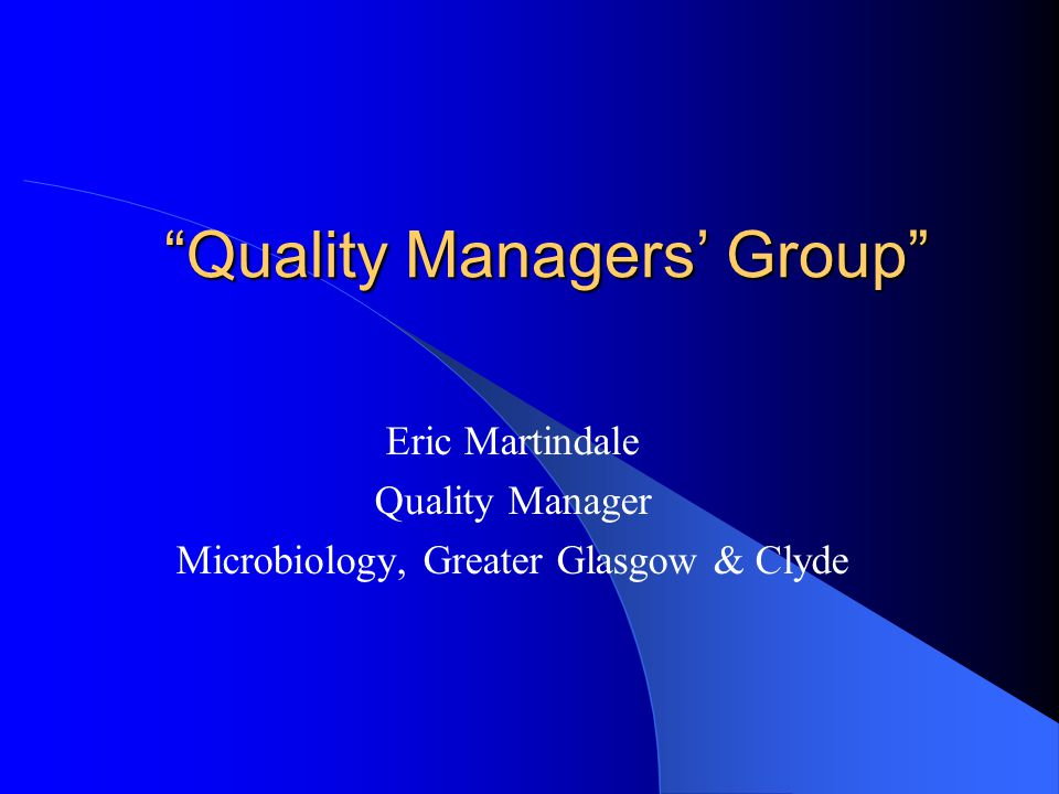 Quality Managers' Group Eric Martindale Quality Manager Microbiology, Greater Glasgow & Clyde