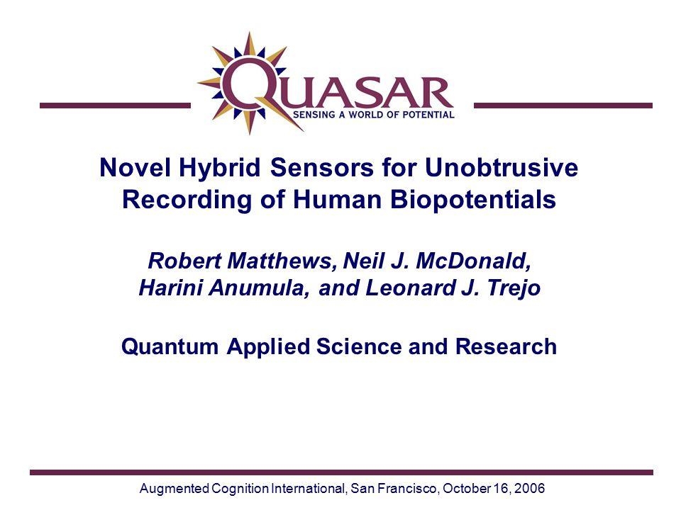 Augmented Cognition International, San Francisco, October 16, 2006 Novel Hybrid Sensors for Unobtrusive Recording of Human Biopotentials Robert Matthews, Neil J.