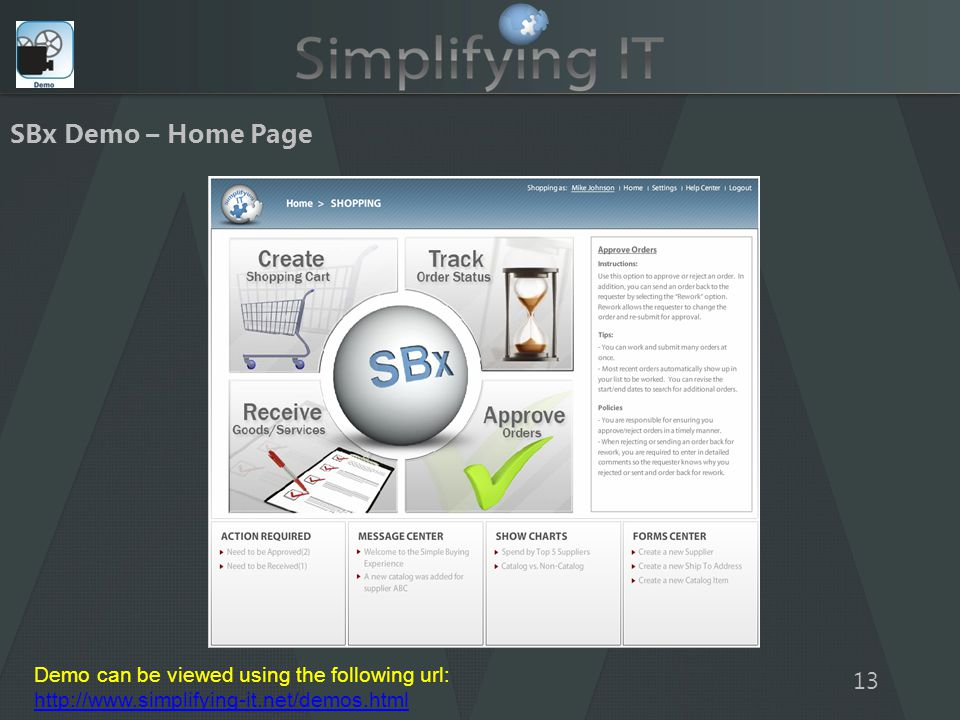 SBx Demo – Home Page 13 Demo can be viewed using the following url: http://www.simplifying-it.net/demos.html