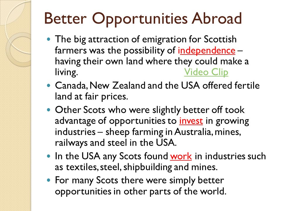 Better Opportunities Abroad The big attraction of emigration for Scottish farmers was the possibility of independence – having their own land where th