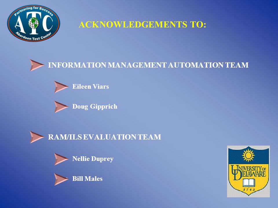 ACKNOWLEDGEMENTS TO: INFORMATION MANAGEMENT AUTOMATION TEAM Eileen Viars Doug Gipprich RAM/ILS EVALUATION TEAM Nellie Duprey Bill Males