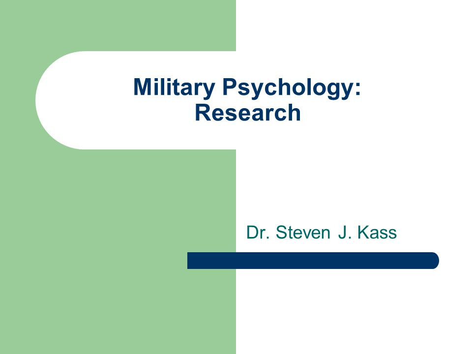 Military Psychology: Research Dr. Steven J. Kass