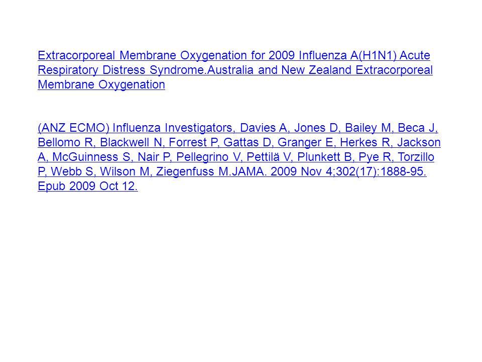 Extracorporeal Membrane Oxygenation for 2009 Influenza A(H1N1) Acute Respiratory Distress Syndrome.Australia and New Zealand Extracorporeal Membrane Oxygenation (ANZ ECMO) Influenza Investigators, Davies A, Jones D, Bailey M, Beca J, Bellomo R, Blackwell N, Forrest P, Gattas D, Granger E, Herkes R, Jackson A, McGuinness S, Nair P, Pellegrino V, Pettilä V, Plunkett B, Pye R, Torzillo P, Webb S, Wilson M, Ziegenfuss M.JAMA.