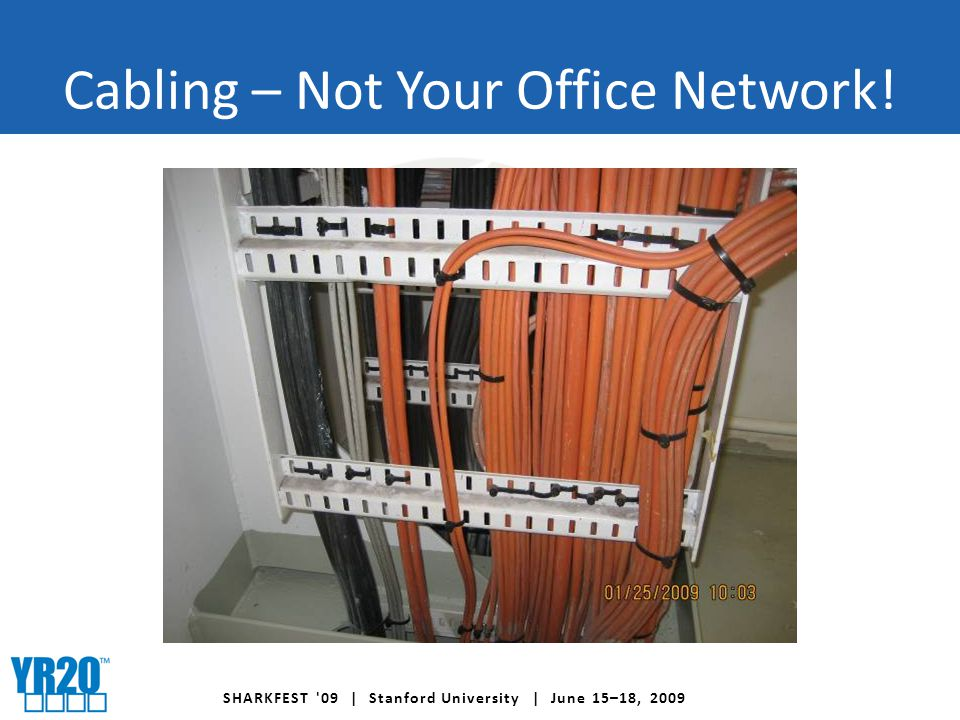 SHARKFEST 09 | Stanford University | June 15–18, 2009 Cabling – Not Your Office Network!