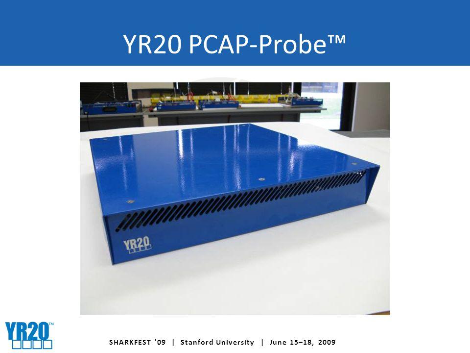 SHARKFEST 09 | Stanford University | June 15–18, 2009 YR20 PCAP-Probe™