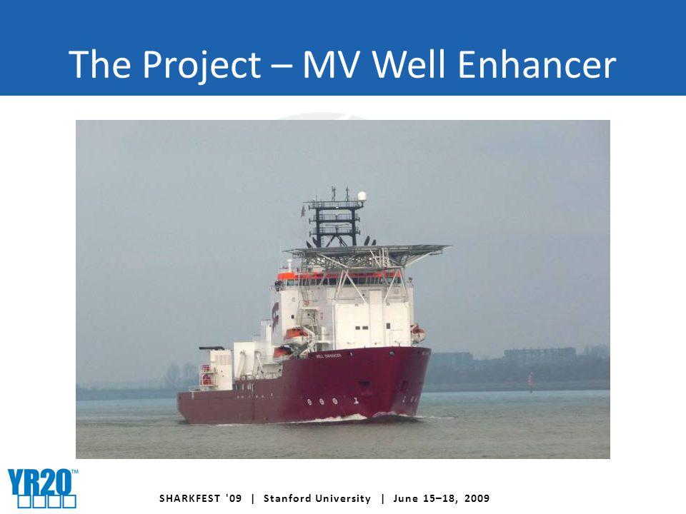 SHARKFEST 09 | Stanford University | June 15–18, 2009 The Project – MV Well Enhancer