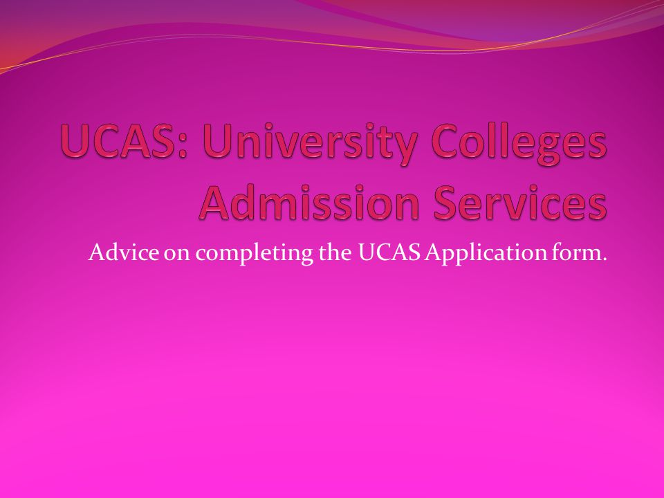 Advice on completing the UCAS Application form.