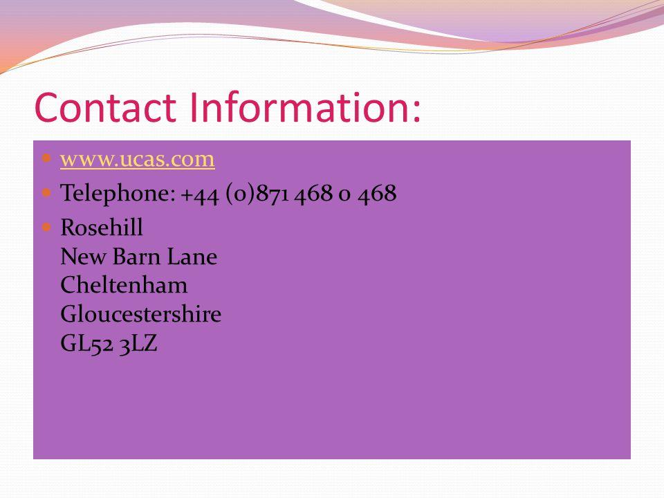 Contact Information: www.ucas.com Telephone: +44 (0)871 468 0 468 Rosehill New Barn Lane Cheltenham Gloucestershire GL52 3LZ