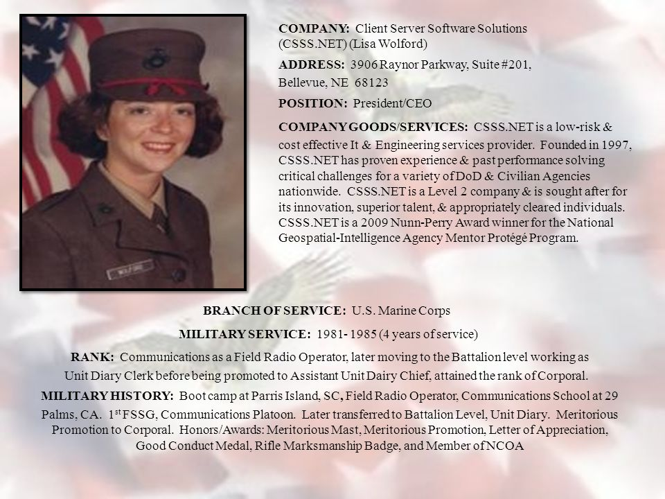 COMPANY: Client Server Software Solutions (CSSS.NET) (Lisa Wolford) ADDRESS: 3906 Raynor Parkway, Suite #201, Bellevue, NE 68123 POSITION: President/CEO COMPANY GOODS/SERVICES: CSSS.NET is a low-risk & cost effective It & Engineering services provider.