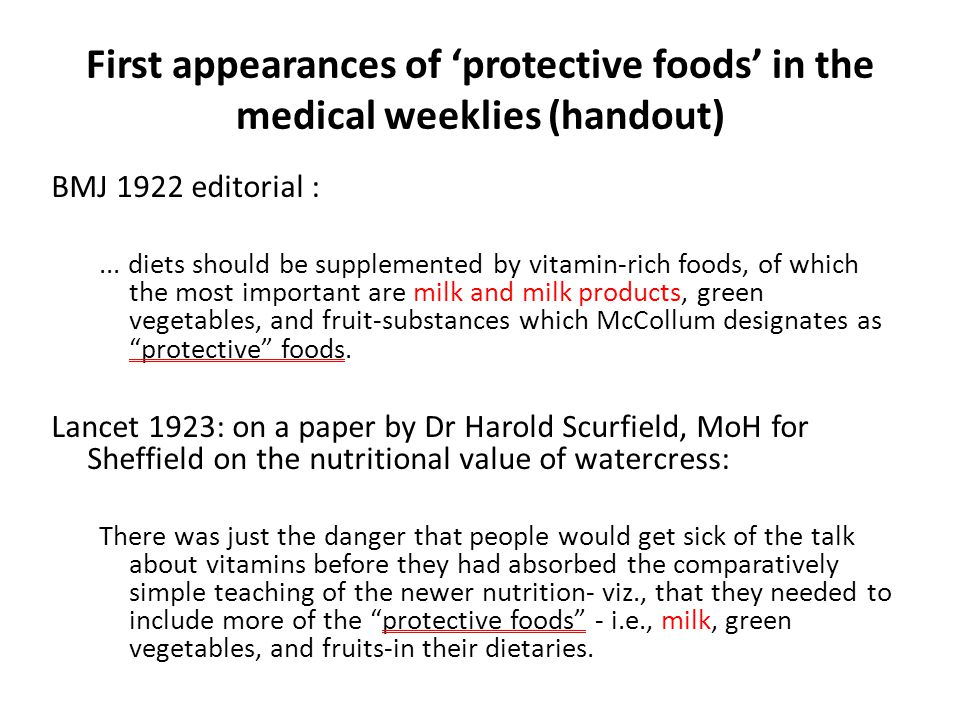 First appearances of 'protective foods' in the medical weeklies (handout) BMJ 1922 editorial :... diets should be supplemented by vitamin-rich foods,
