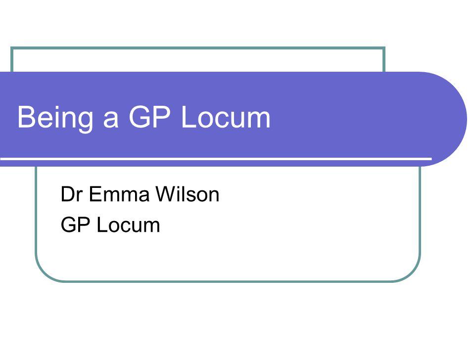 Being a GP Locum Dr Emma Wilson GP Locum